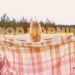 freetoedit goodmorning goodvibes sunnyeffect typography